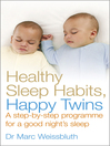 Healthy Sleep Habits, Happy Twins (eBook): A step-by-step programme for sleep-training your multiples